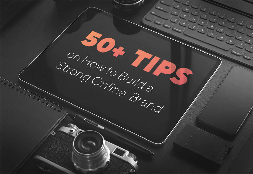 50+ Tips on How to Build a Strong Online Brand1