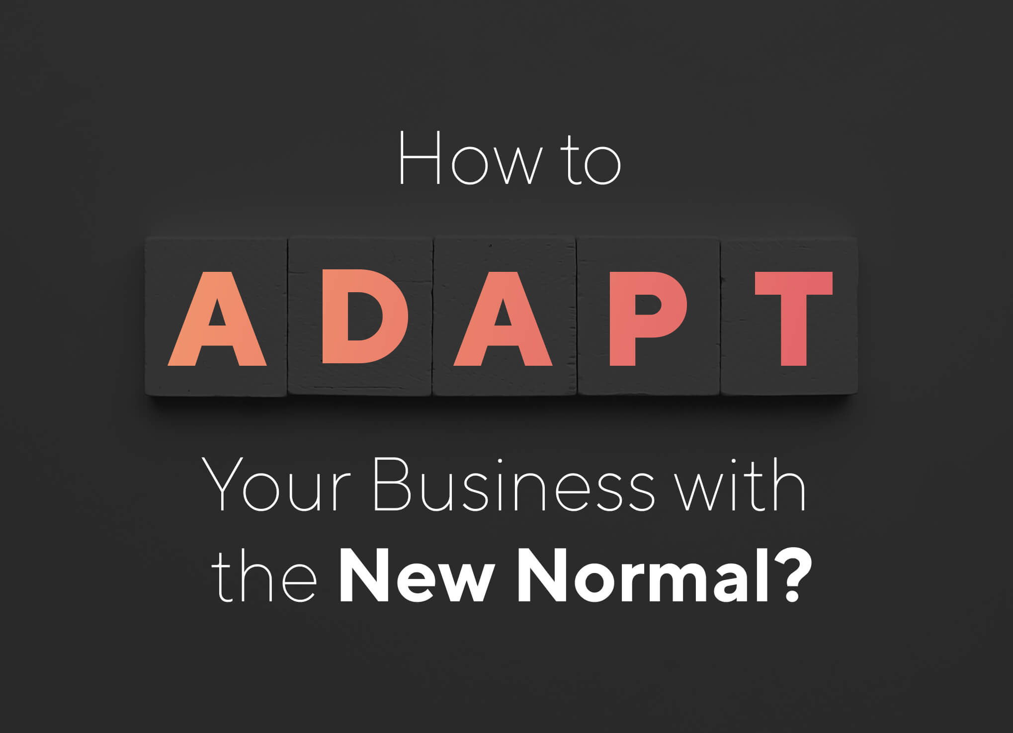 how to adapt your business with the new normal
